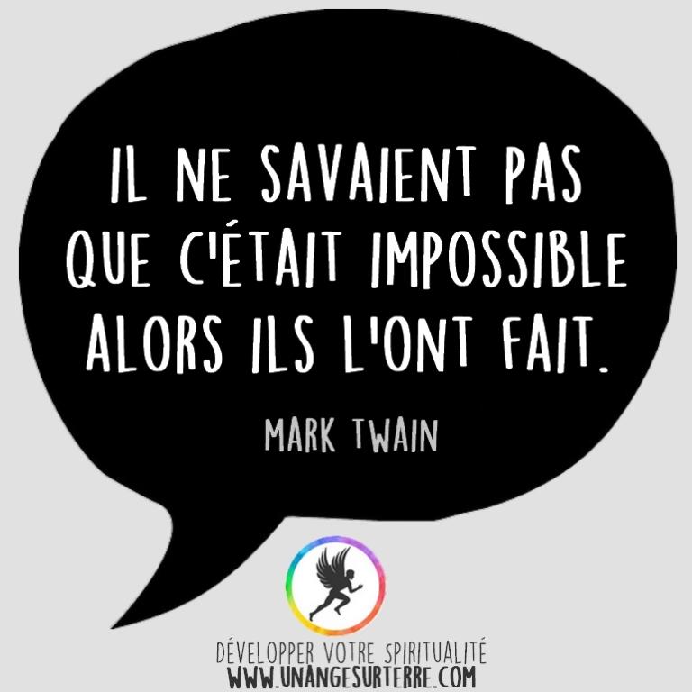 """Citation Spirituelle : """"Il ne savaient pas que c'était impossible alors ils l'ont fait"""". Mark Twain (un ange sur terre - unangesurterre.com)"""