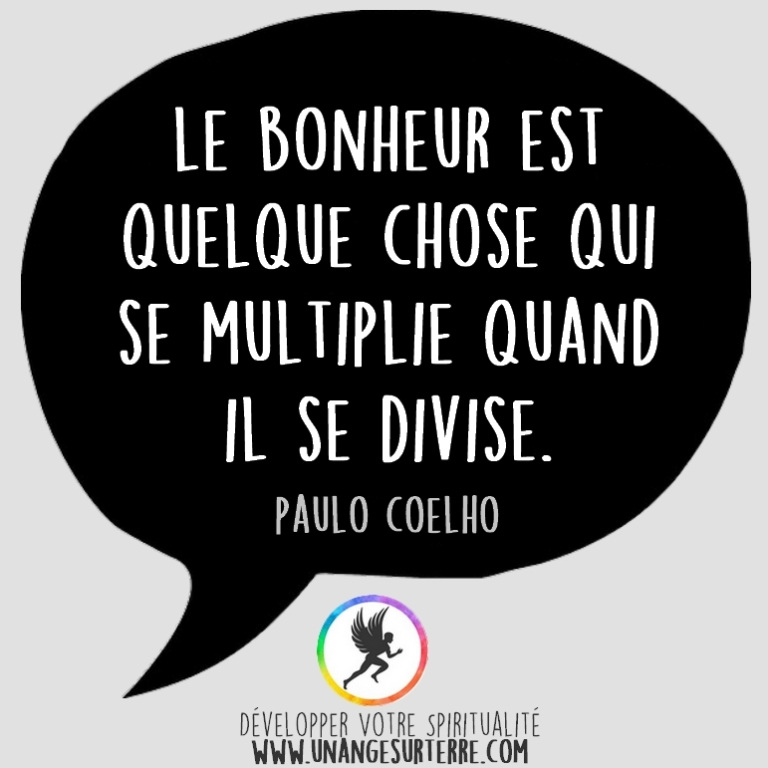 """Citation Spirituelle : """"Le bonheur est quelque chose qui se multiplie quand il se divise"""". Paulo Coelho (un ange sur terre - unangesurterre.com)"""