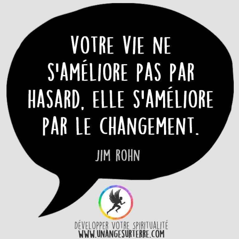 """Citation Spirituelle : """"Votre vie ne s'améliore pas par hasard. Elle s'améliore par le changement"""". Jim Rohn (un ange sur terre - unangesurterre.com)"""