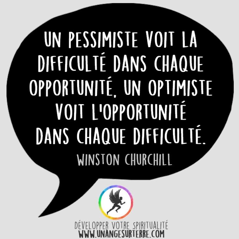 """Citation Spirituelle : """"Un pessimiste voit la difficulté dans chaque opportunité. Une optimiste voit l'opportunité dans chaque difficulté"""". Winston Churchill (un ange sur terre - unangesurterre.com)"""