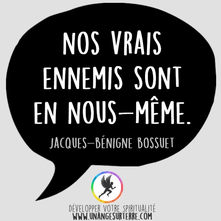 """Citation Spirituelle : """"Nos vrais ennemis sont en nous-même"""". Jacques Bénigne Bossuet (un ange sur terre - unangesurterre.com)"""