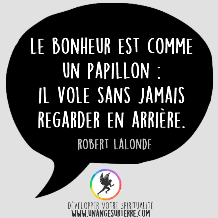 """Citation Spirituelle : """"Le bonheur est comme un papillon. Il vole sans jamais regarder en arrière"""". Robert Lalonde (un ange sur terre - unangesurterre.com)"""