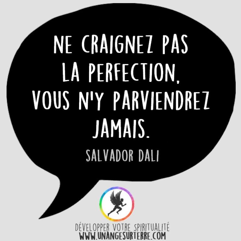 """Citation Spirituelle : """"Ne craignez pas la perfection, vous n'y parviendrez jamais"""". Salvador Dali (un ange sur terre - unangesurterre.com)"""