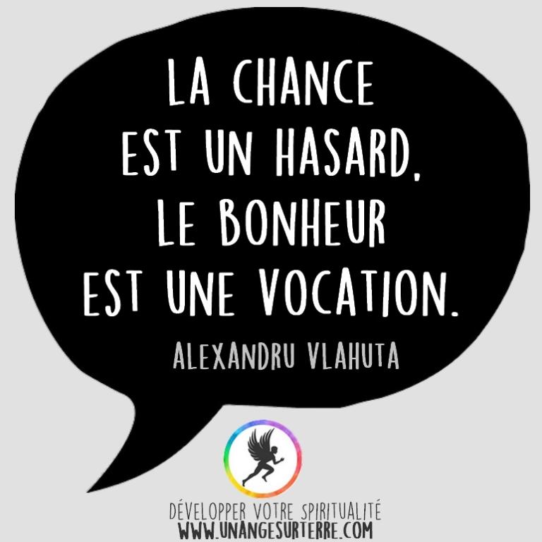 """Citation Spirituelle : """"La chance est un hasard. Le bonheur est une vocation"""". Alexandru Vlahuta (un ange sur terre - unangesurterre.com)"""