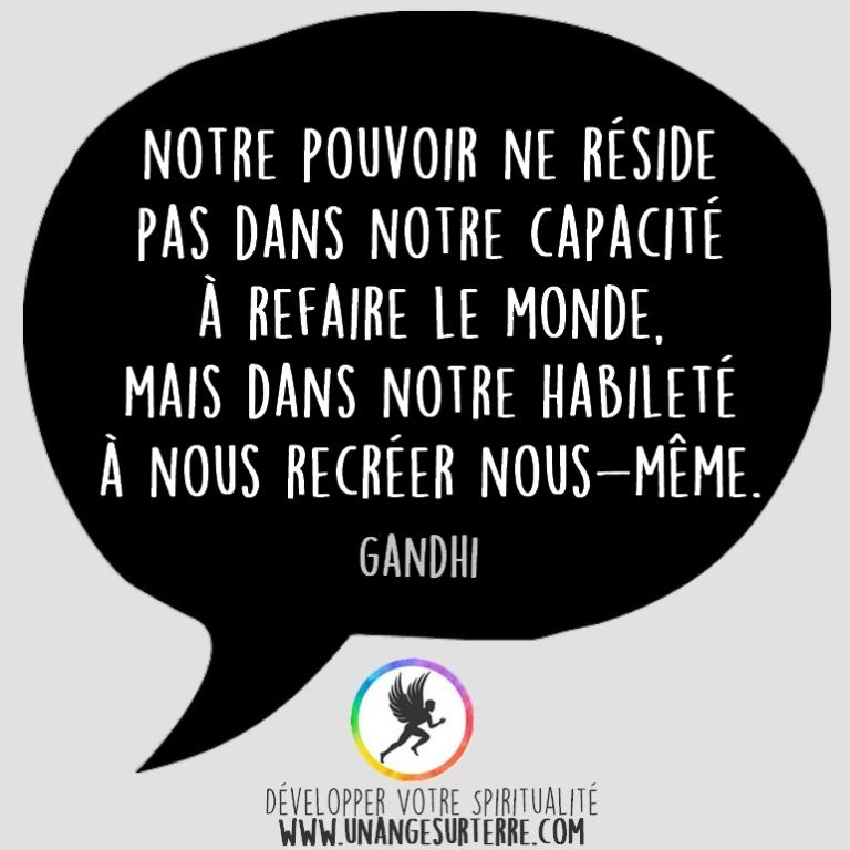 """Citation Spirituelle : """"Notre pouvoir ne réside pas dans notre capacité à refaire le monde, mais dans notre habileté à nous recréer nous même"""". Gandhi (un ange sur terre - unangesurterre.com)"""